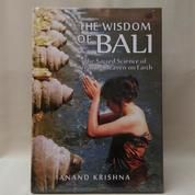 The Wisdom Of Bali; The Sacred Science Of Creating Heaven On Earth By Anand Krishna